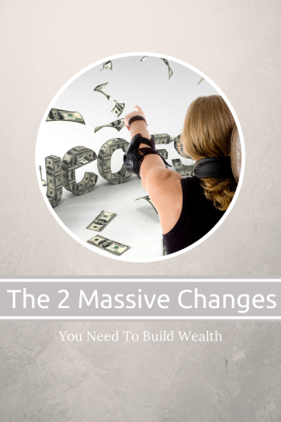 The 2_massive_changes_to_build_wealth